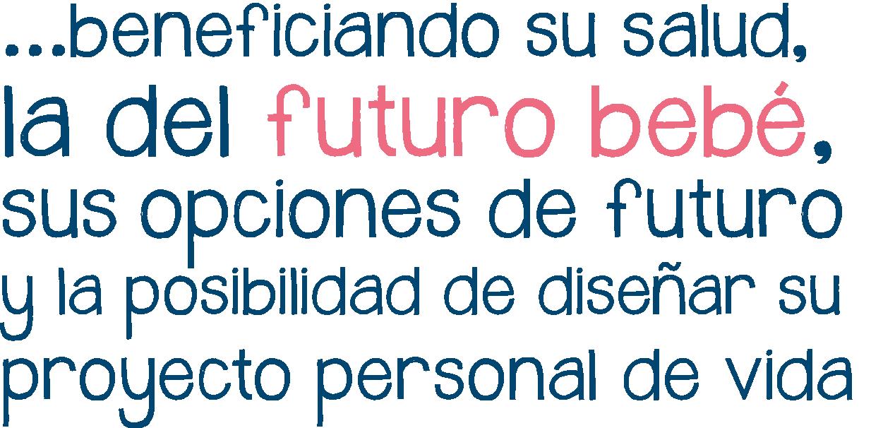 Beneficiando su salud, la de su futuro bebé, sus opciones de futuro y la posibilidad de diseñar su proyecto personal de vida