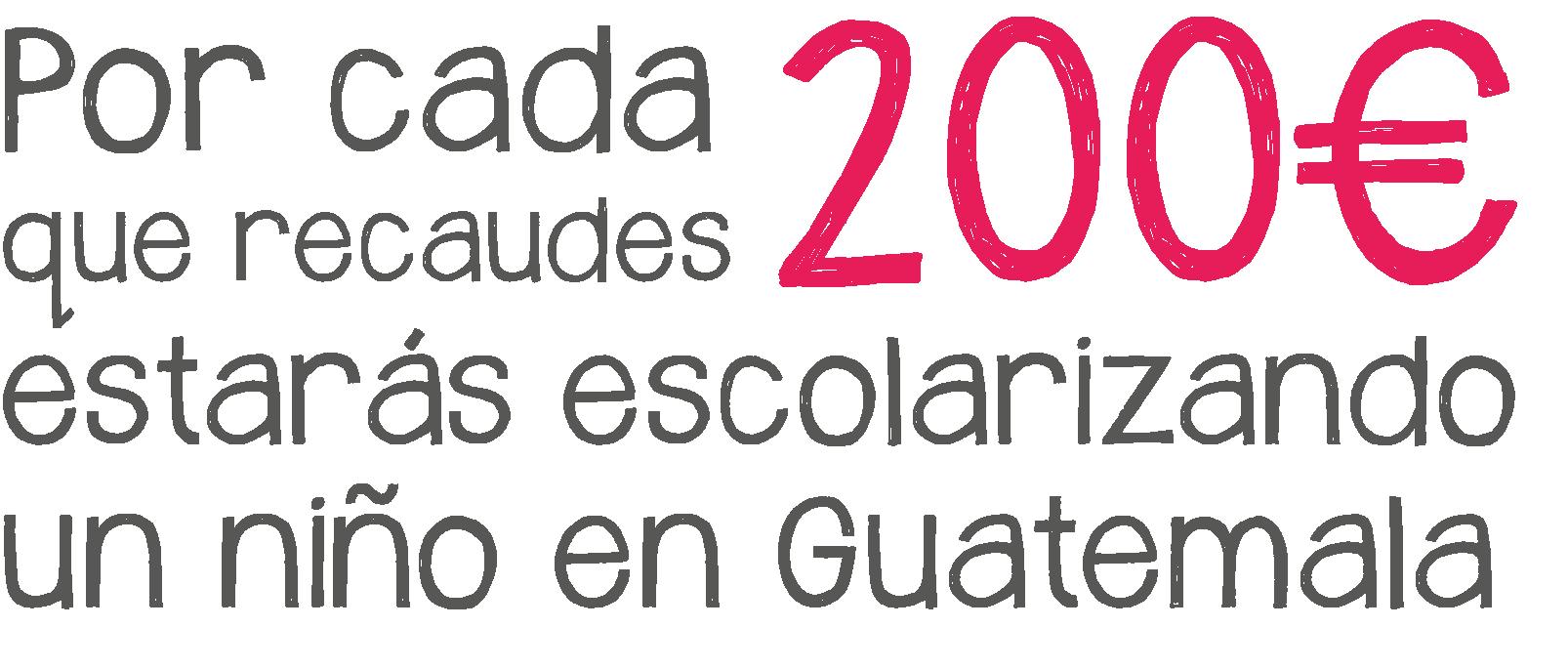 Por cada 200 euros que recaudes estarás escolarizando a un niño en Guatemala